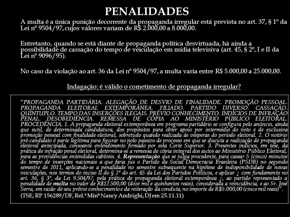 PENALIDADES A multa é a única punição decorrente da propaganda irregular está prevista no art. 37, § 1º da Lei nº 9504/97, cujos valores variam de R$