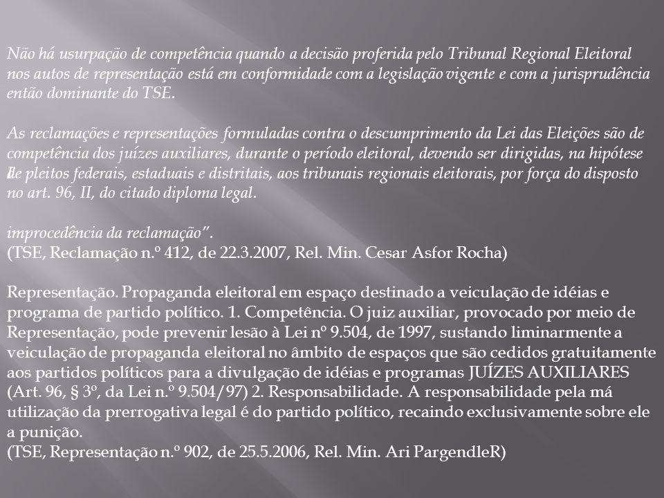 I improcedência da reclamação. (TSE, Reclamação n.º 412, de 22.3.2007, Rel. Min. Cesar Asfor Rocha) Representação. Propaganda eleitoral em espaço dest