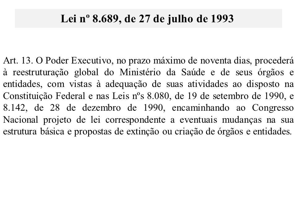 Art. 13. O Poder Executivo, no prazo máximo de noventa dias, procederá à reestruturação global do Ministério da Saúde e de seus órgãos e entidades, co