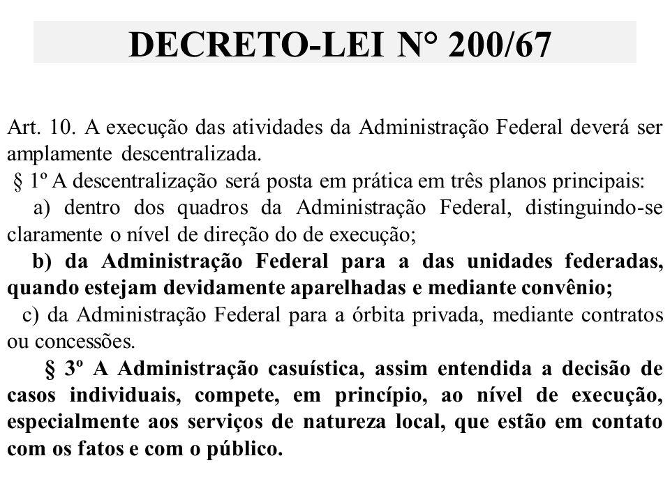Art. 10. A execução das atividades da Administração Federal deverá ser amplamente descentralizada. § 1º A descentralização será posta em prática em tr