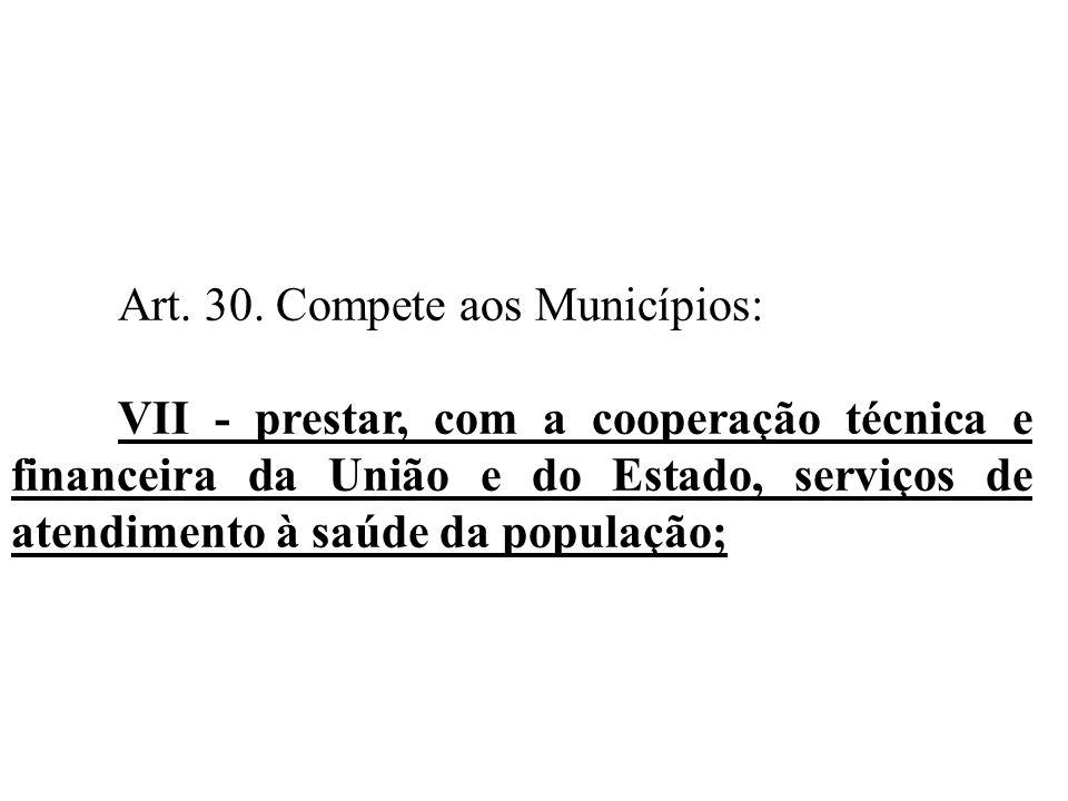 Art. 30. Compete aos Municípios: VII - prestar, com a cooperação técnica e financeira da União e do Estado, serviços de atendimento à saúde da populaç
