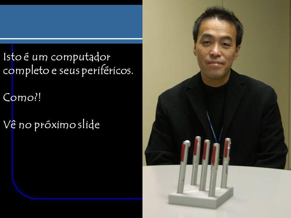 Isto é um computador completo e seus periféricos. Como?! Vê no próximo slide.