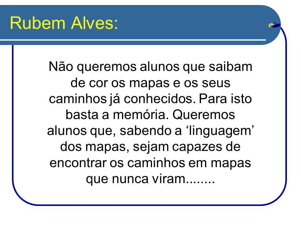 Rubem Alves: Não queremos alunos que saibam de cor os mapas e os seus caminhos já conhecidos.