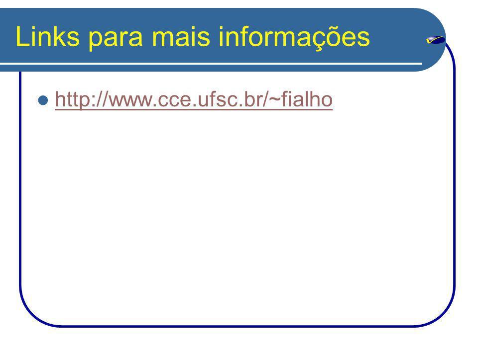Links para mais informações http://www.cce.ufsc.br/~fialho