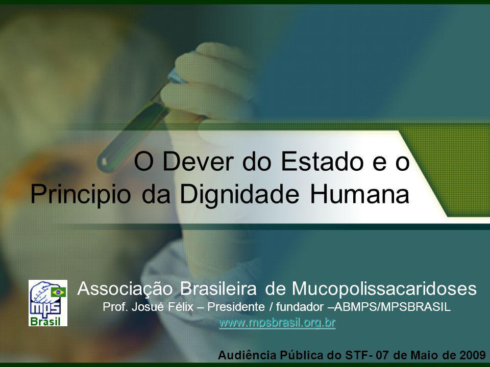 O Dever do Estado e o Principio da Dignidade Humana Associação Brasileira de Mucopolissacaridoses Prof. Josué Félix – Presidente / fundador –ABMPS/MPS