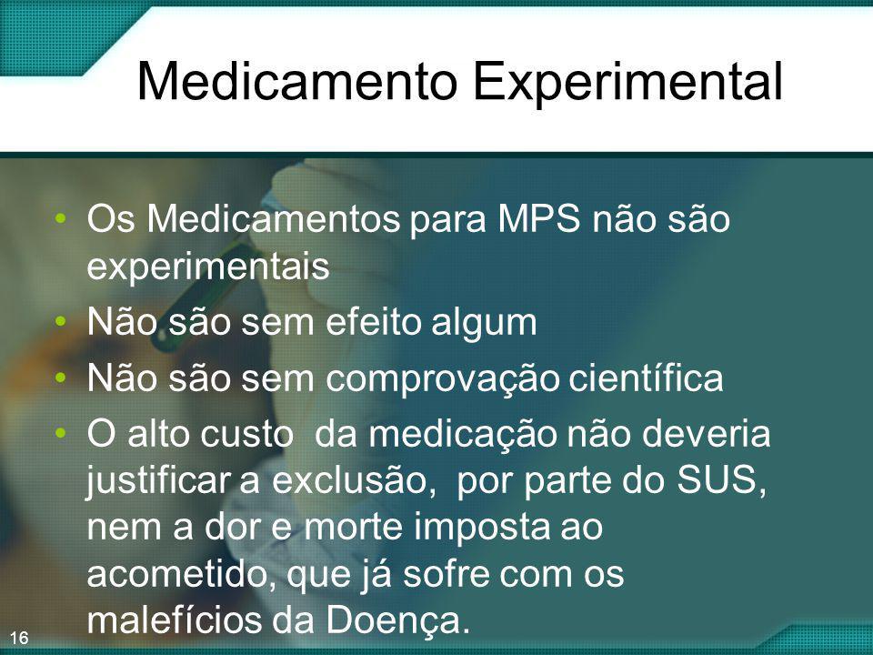 16 Medicamento Experimental Os Medicamentos para MPS não são experimentais Não são sem efeito algum Não são sem comprovação científica O alto custo da