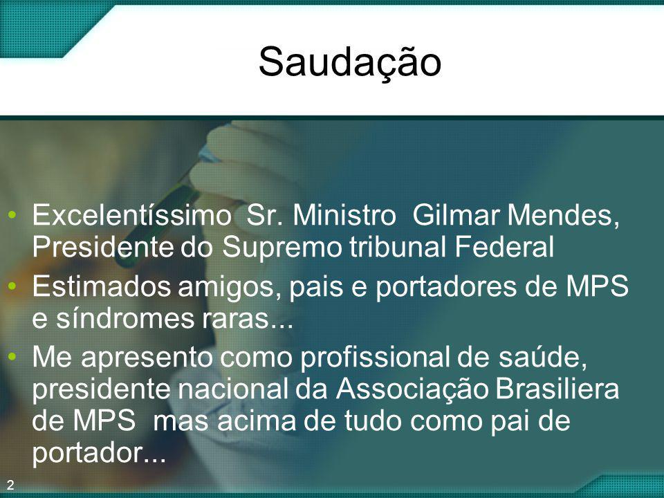 2 Saudação Excelentíssimo Sr. Ministro Gilmar Mendes, Presidente do Supremo tribunal Federal Estimados amigos, pais e portadores de MPS e síndromes ra
