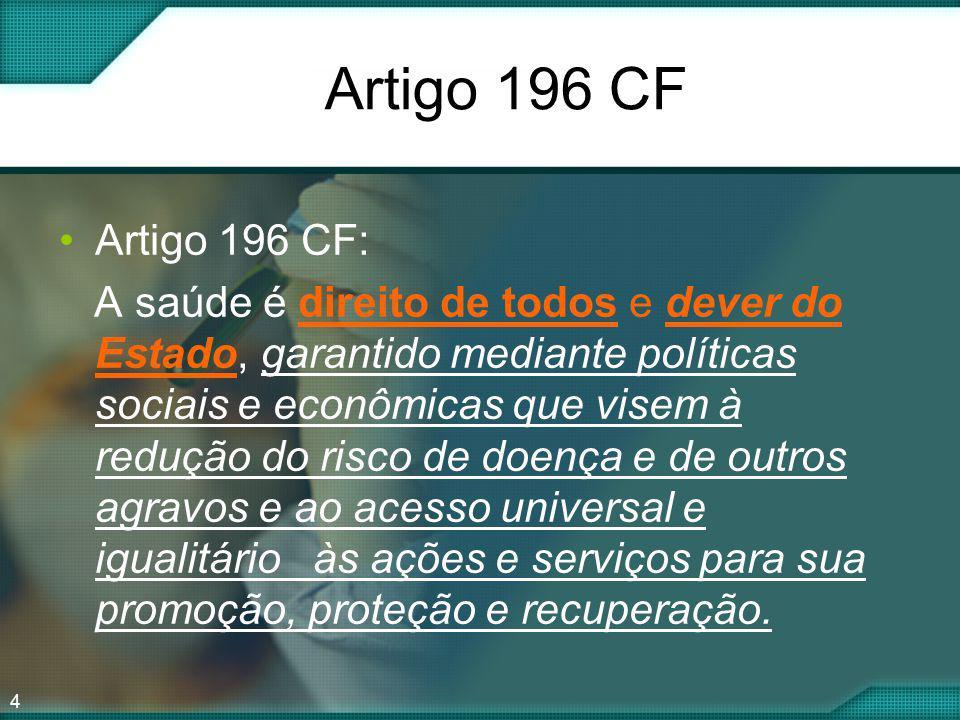 4 Artigo 196 CF Artigo 196 CF: A saúde é direito de todos e dever do Estado, garantido mediante políticas sociais e econômicas que visem à redução do