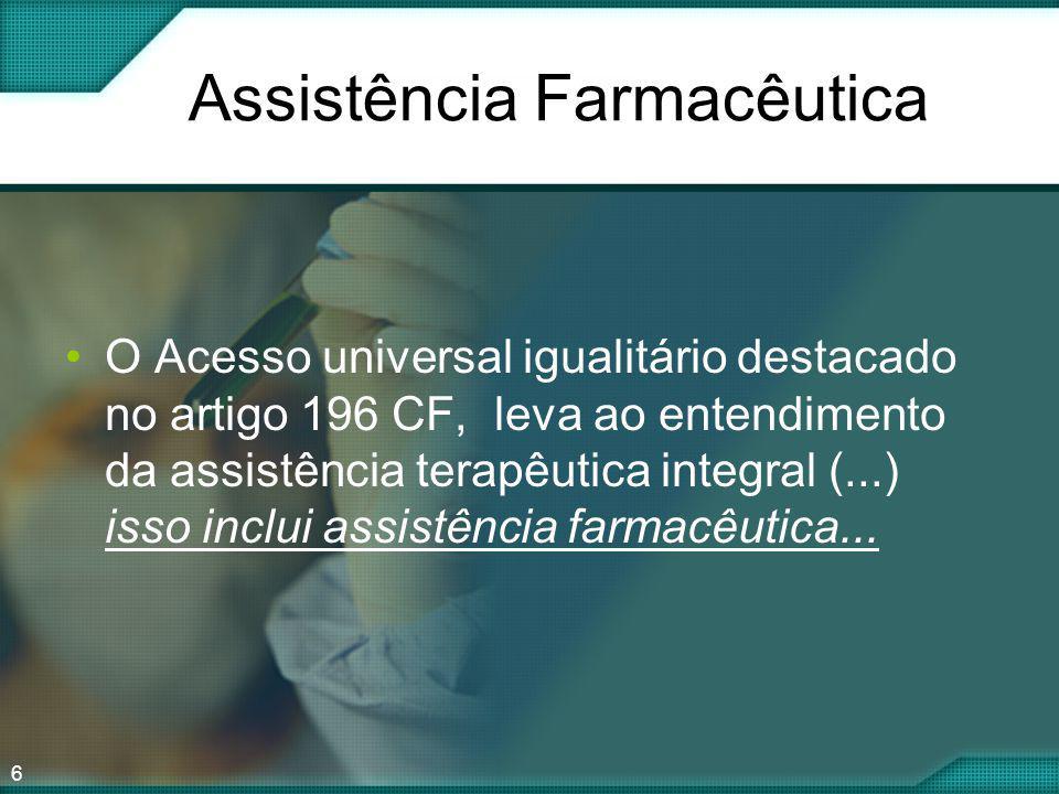 6 Assistência Farmacêutica O Acesso universal igualitário destacado no artigo 196 CF, leva ao entendimento da assistência terapêutica integral (...) i