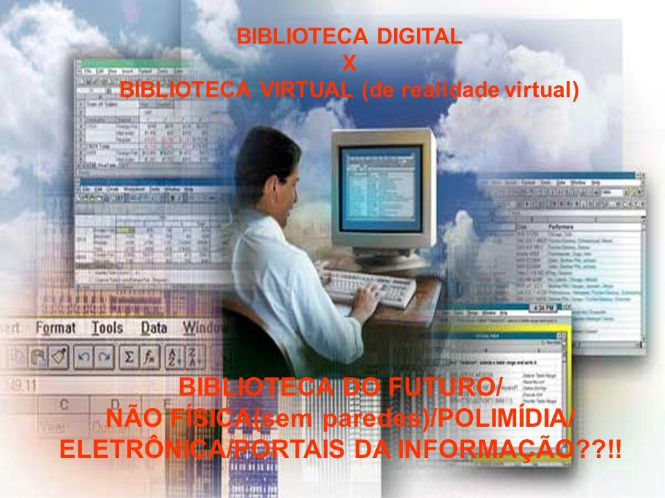 BIBLIOTECA DO FUTURO/ NÃO FÍSICA(sem paredes)/POLIMÍDIA/ ELETRÔNICA/PORTAIS DA INFORMAÇÃO??!! BIBLIOTECA DIGITAL X BIBLIOTECA VIRTUAL (de realidade vi