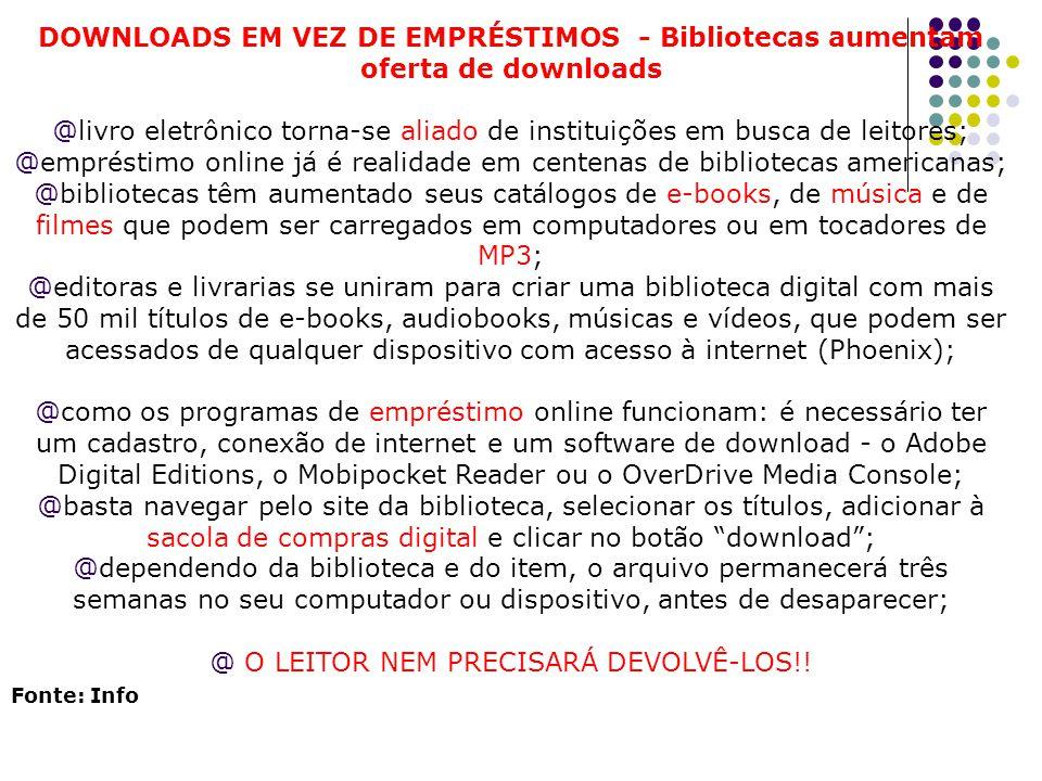 DOWNLOADS EM VEZ DE EMPRÉSTIMOS - Bibliotecas aumentam oferta de downloads @livro eletrônico torna-se aliado de instituições em busca de leitores; @em