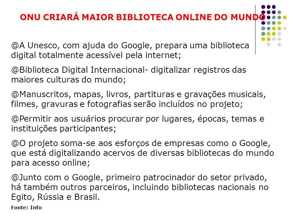 ONU CRIARÁ MAIOR BIBLIOTECA ONLINE DO MUNDO @A Unesco, com ajuda do Google, prepara uma biblioteca digital totalmente acessível pela internet; @Biblio