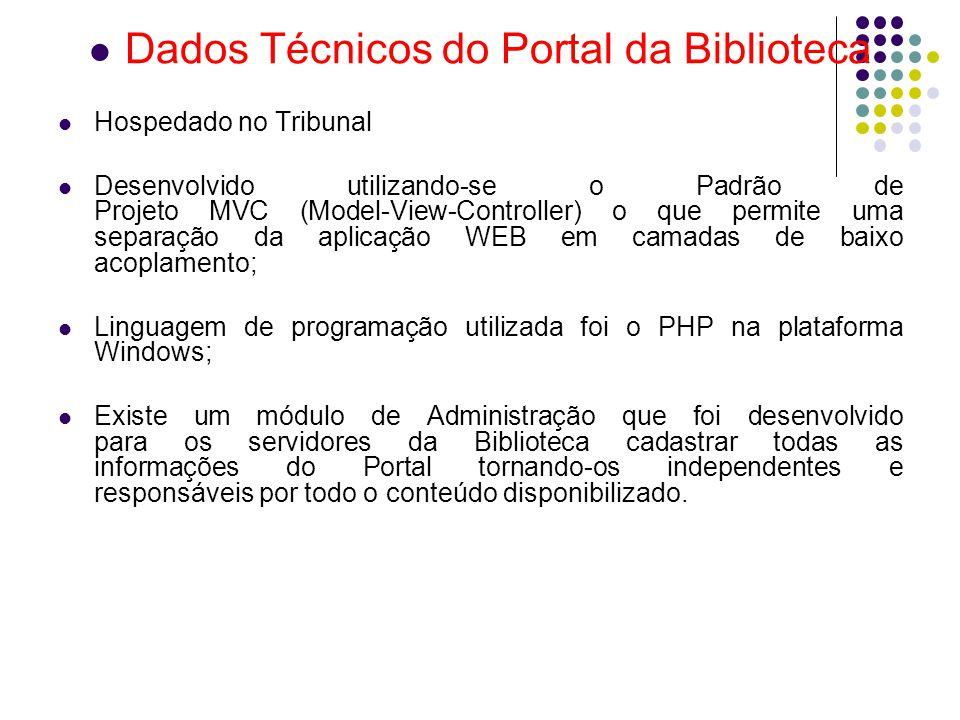 Dados Técnicos do Portal da Biblioteca Hospedado no Tribunal Desenvolvido utilizando-se o Padrão de Projeto MVC (Model-View-Controller) o que permite