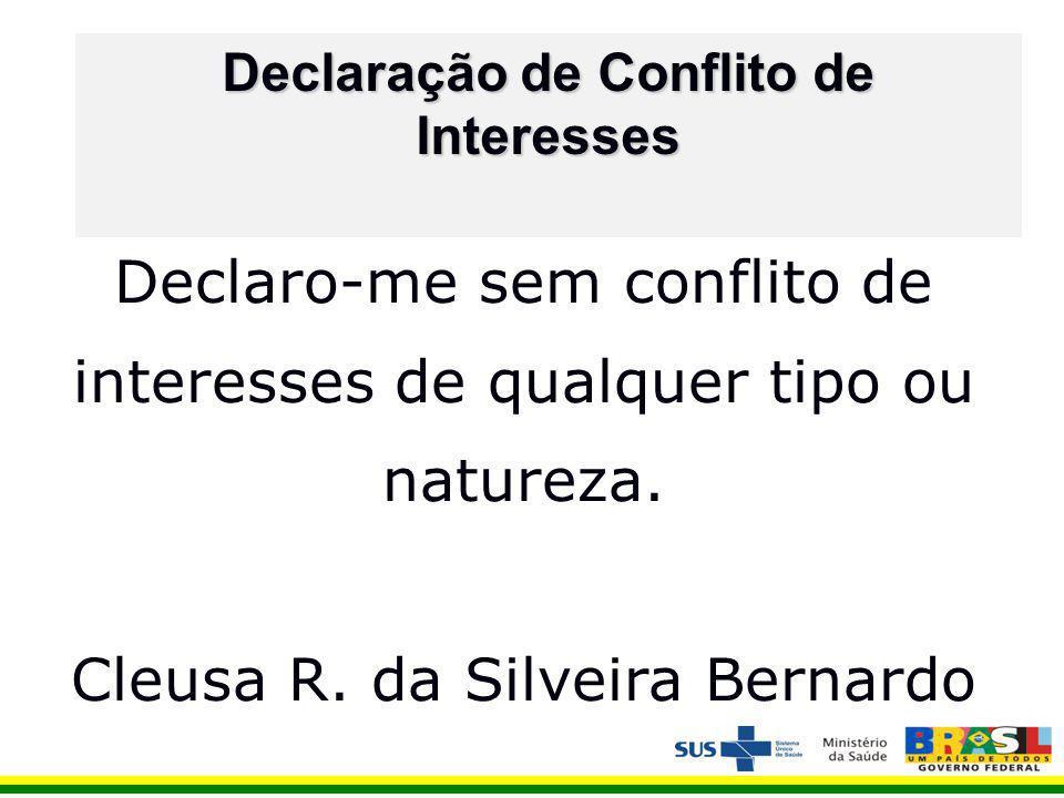 Declaração de Conflito de Interesses Declaro-me sem conflito de interesses de qualquer tipo ou natureza.