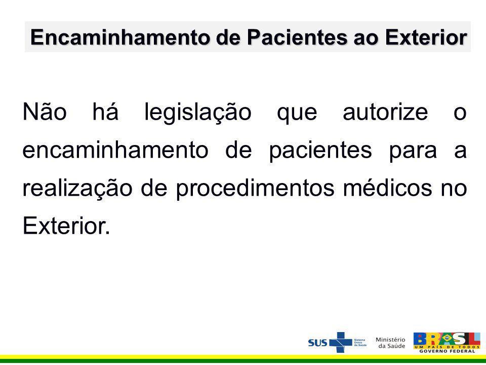 Não há legislação que autorize o encaminhamento de pacientes para a realização de procedimentos médicos no Exterior.