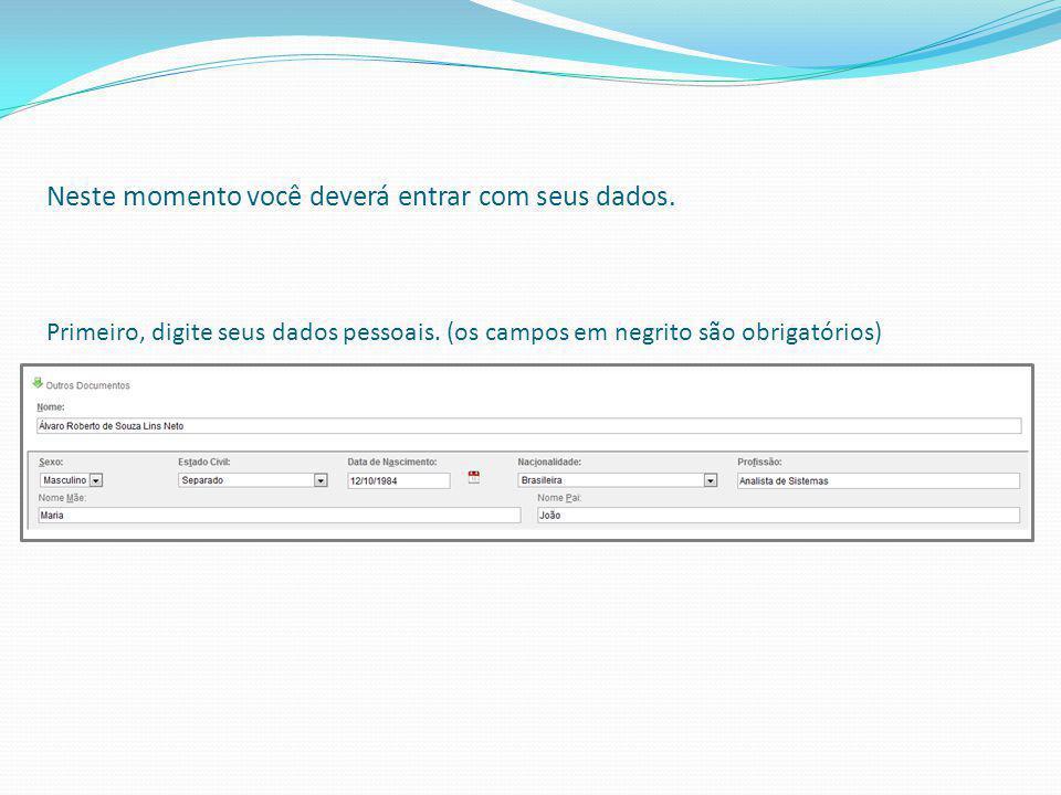 Neste momento você deverá entrar com seus dados. Primeiro, digite seus dados pessoais. (os campos em negrito são obrigatórios)