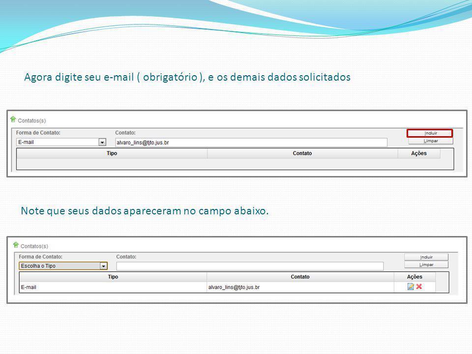 Agora digite seu e-mail ( obrigatório ), e os demais dados solicitados Note que seus dados apareceram no campo abaixo.