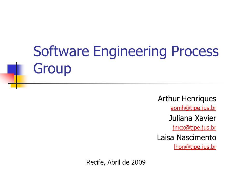 Software Engineering Process Group Arthur Henriques aomh@tjpe.jus.br Juliana Xavier jmcx@tjpe.jus.br Laisa Nascimento lhon@tjpe.jus.br Recife, Abril d