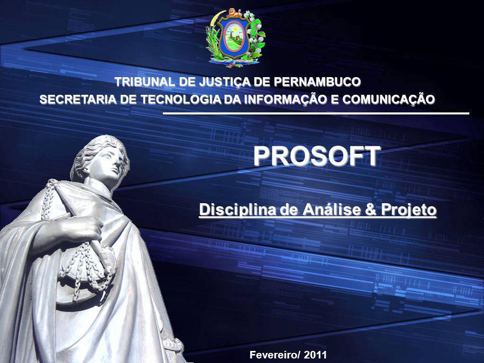 TRIBUNAL DE JUSTIÇA DE PERNAMBUCO SECRETARIA DE TECNOLOGIA DA INFORMAÇÃO E COMUNICAÇÃO Disciplina de Análise & Projeto PROSOFT Fevereiro/ 2011