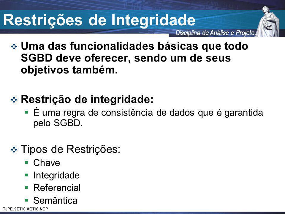 TJPE.SETIC.AGTIC.NGP Disciplina de Análise e Projeto Restrições de Integridade Uma das funcionalidades básicas que todo SGBD deve oferecer, sendo um d