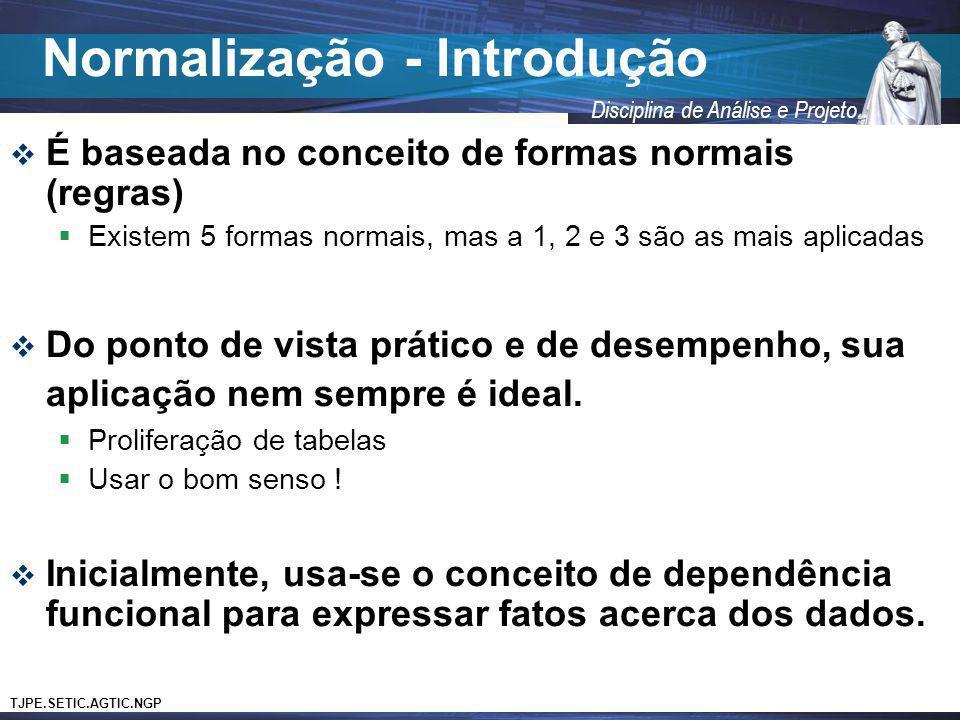 TJPE.SETIC.AGTIC.NGP Disciplina de Análise e Projeto É baseada no conceito de formas normais (regras) Existem 5 formas normais, mas a 1, 2 e 3 são as