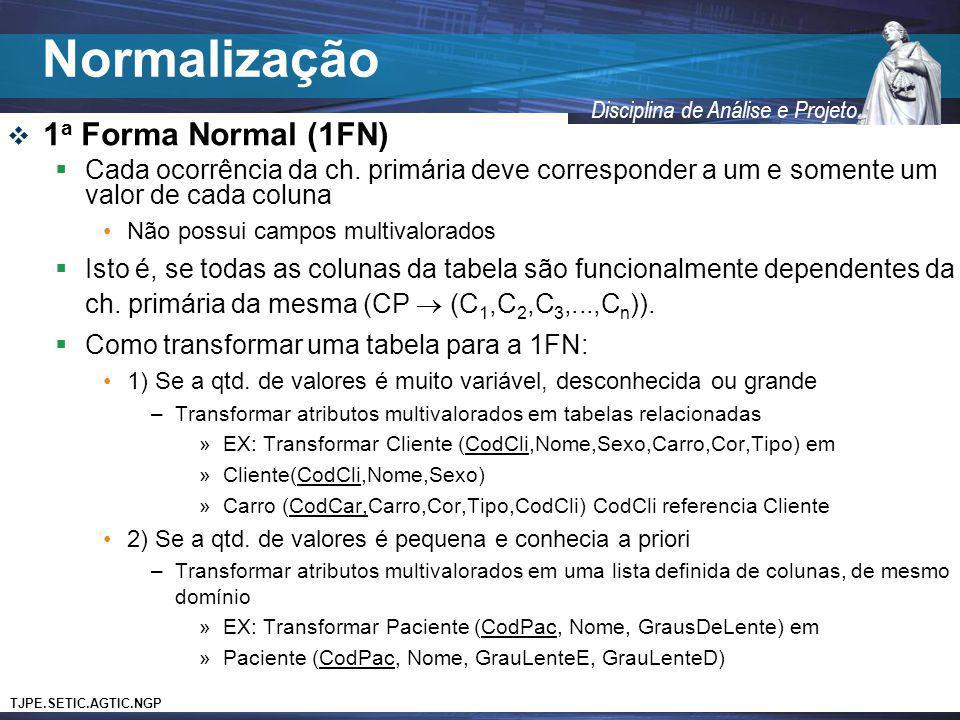TJPE.SETIC.AGTIC.NGP Disciplina de Análise e Projeto 1 a Forma Normal (1FN) Cada ocorrência da ch. primária deve corresponder a um e somente um valor