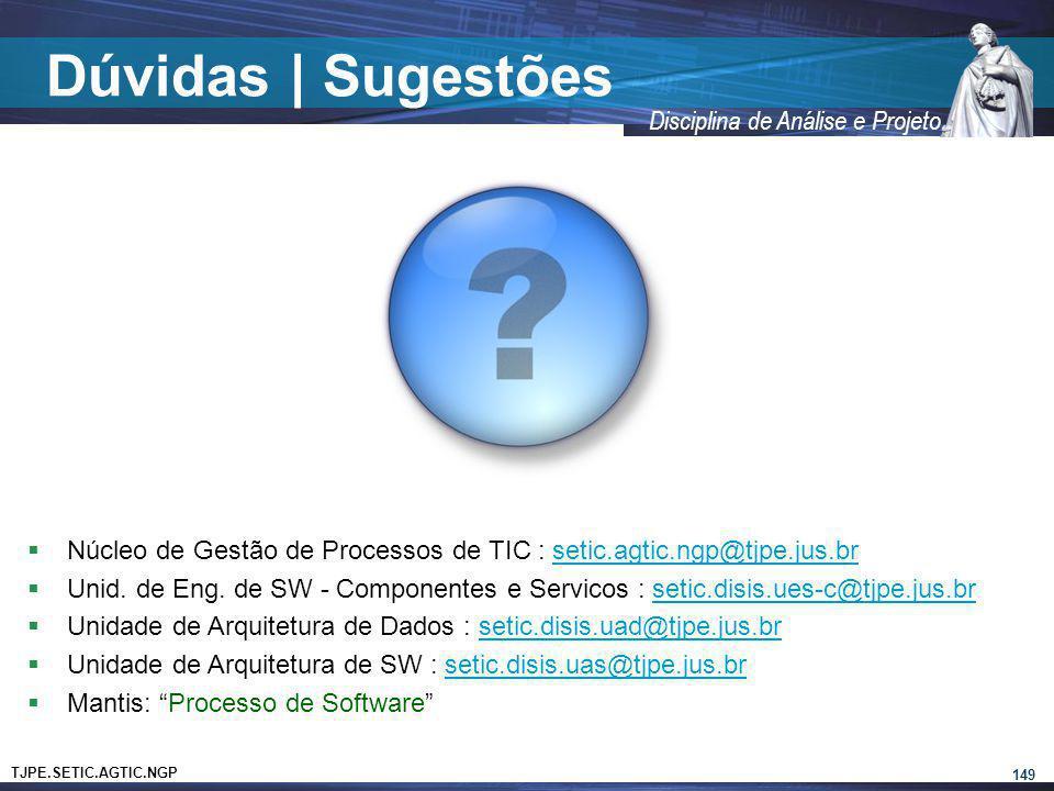 TJPE.SETIC.AGTIC.NGP Disciplina de Análise e Projeto Dúvidas | Sugestões 149 Núcleo de Gestão de Processos de TIC : setic.agtic.ngp@tjpe.jus.brsetic.a