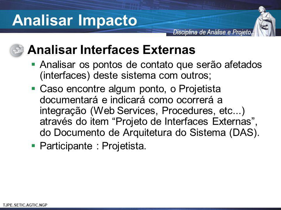 TJPE.SETIC.AGTIC.NGP Disciplina de Análise e Projeto Analisar Interfaces Externas Analisar os pontos de contato que serão afetados (interfaces) deste