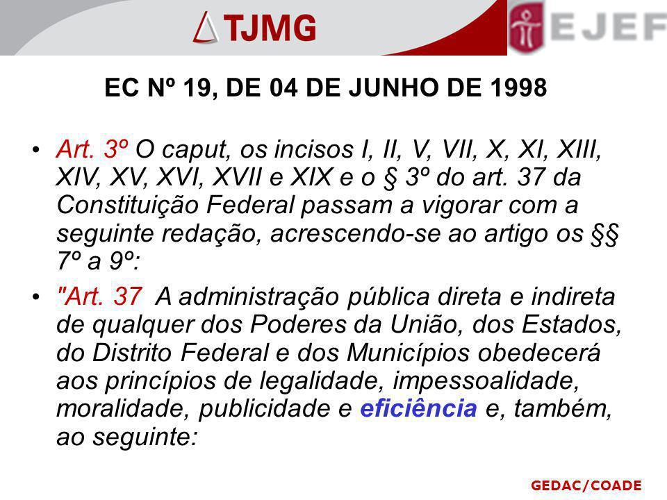 EC Nº 19, DE 04 DE JUNHO DE 1998 Art. 3º O caput, os incisos I, II, V, VII, X, XI, XIII, XIV, XV, XVI, XVII e XIX e o § 3º do art. 37 da Constituição