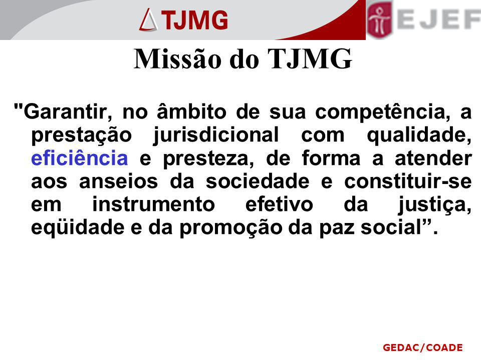 Missão do TJMG Garantir, no âmbito de sua competência, a prestação jurisdicional com qualidade, eficiência e presteza, de forma a atender aos anseios da sociedade e constituir-se em instrumento efetivo da justiça, eqüidade e da promoção da paz social.
