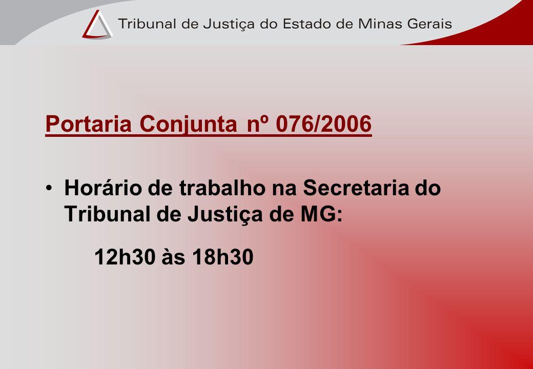 Portaria Conjunta nº 076/2006 Horário de trabalho na Secretaria do Tribunal de Justiça de MG: 12h30 às 18h30