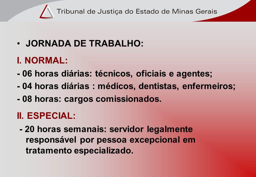 JORNADA DE TRABALHO: I. NORMAL: - 06 horas diárias: técnicos, oficiais e agentes; - 04 horas diárias : médicos, dentistas, enfermeiros; - 08 horas: ca