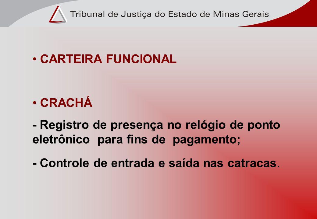 CARTEIRA FUNCIONAL CRACHÁ - Registro de presença no relógio de ponto eletrônico para fins de pagamento; - Controle de entrada e saída nas catracas.