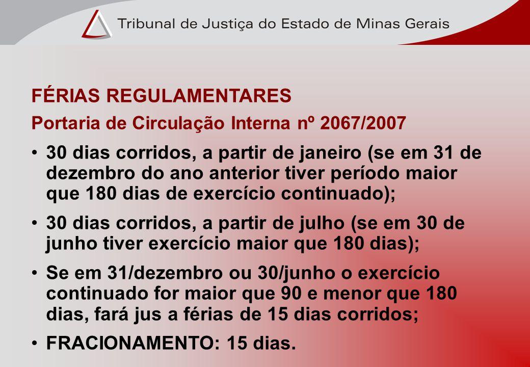 FÉRIAS REGULAMENTARES Portaria de Circulação Interna nº 2067/2007 30 dias corridos, a partir de janeiro (se em 31 de dezembro do ano anterior tiver pe
