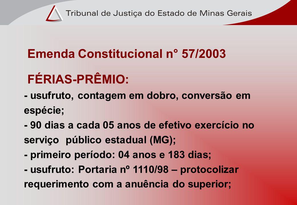 Emenda Constitucional n° 57/2003 FÉRIAS-PRÊMIO: - usufruto, contagem em dobro, conversão em espécie; - 90 dias a cada 05 anos de efetivo exercício no