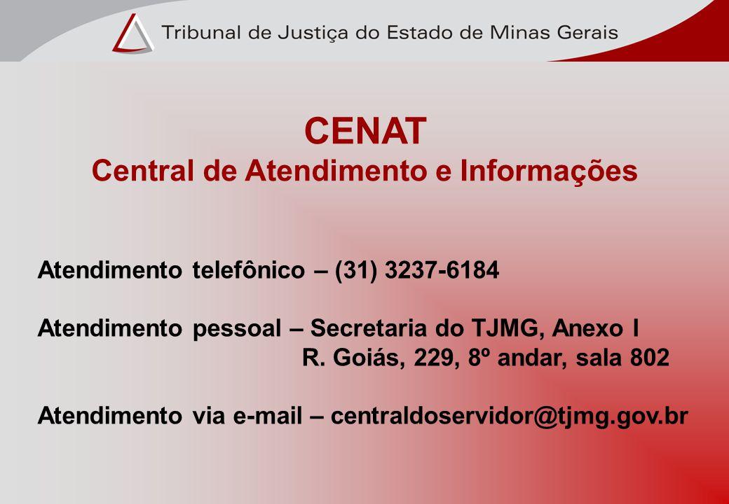 CENAT Central de Atendimento e Informações Atendimento telefônico – (31) 3237-6184 Atendimento pessoal – Secretaria do TJMG, Anexo I R. Goiás, 229, 8º