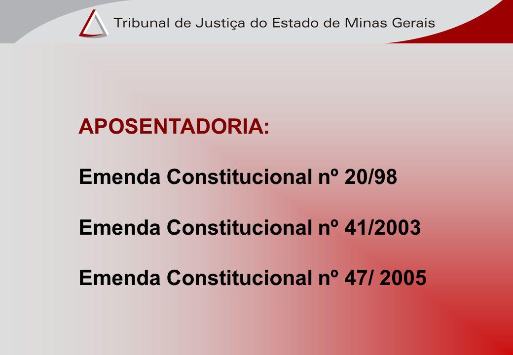 APOSENTADORIA: Emenda Constitucional nº 20/98 Emenda Constitucional nº 41/2003 Emenda Constitucional nº 47/ 2005