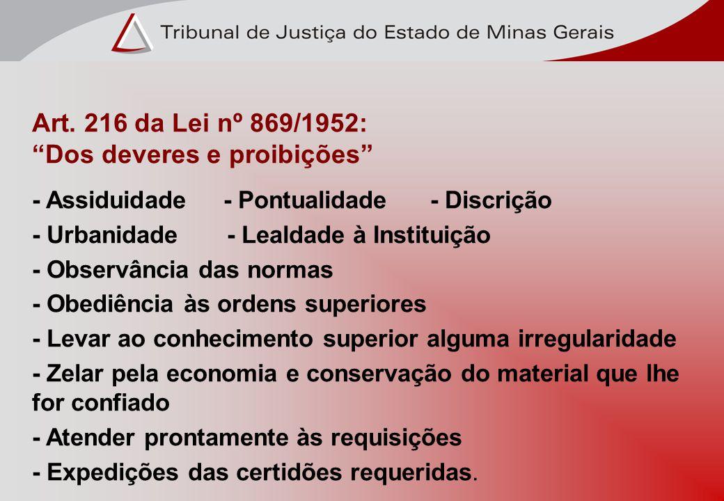 Art. 216 da Lei nº 869/1952: Dos deveres e proibições - Assiduidade - Pontualidade - Discrição - Urbanidade - Lealdade à Instituição - Observância das