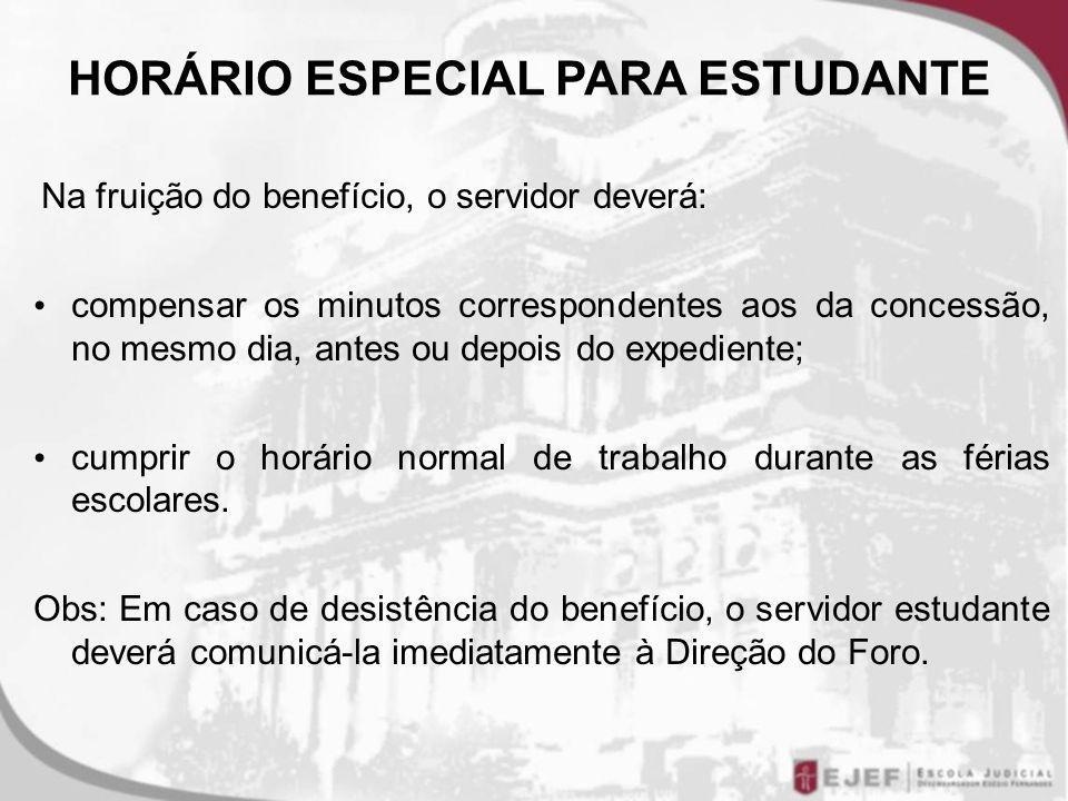Na fruição do benefício, o servidor deverá: compensar os minutos correspondentes aos da concessão, no mesmo dia, antes ou depois do expediente; cumprir o horário normal de trabalho durante as férias escolares.