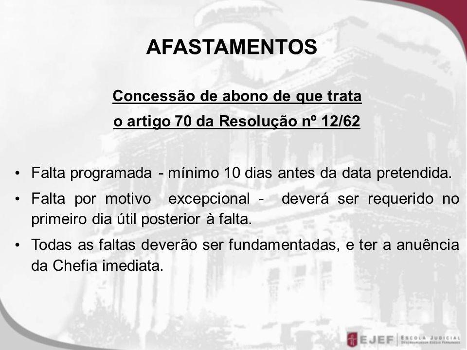 Concessão de abono de que trata o artigo 70 da Resolução nº 12/62 Falta programada - mínimo 10 dias antes da data pretendida.