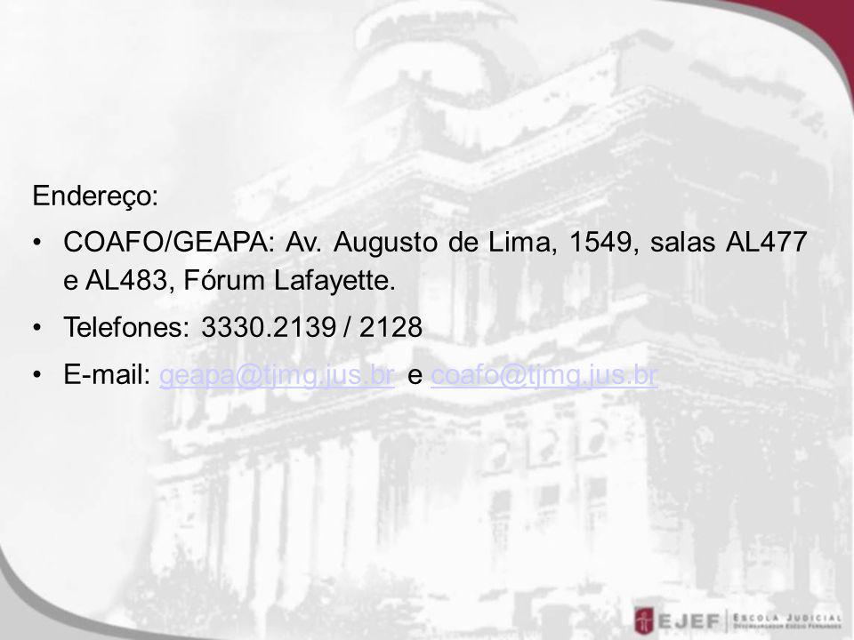 Endereço: COAFO/GEAPA: Av.Augusto de Lima, 1549, salas AL477 e AL483, Fórum Lafayette.