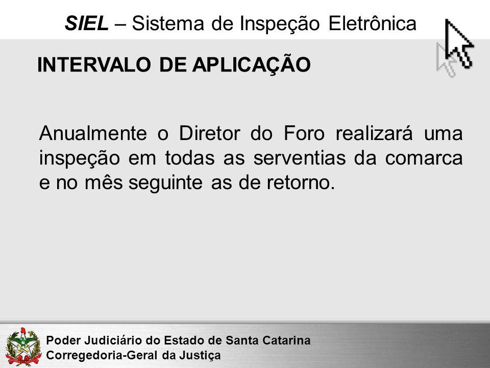 Poder Judiciário do Estado de Santa Catarina Corregedoria-Geral da Justiça SIEL – Sistema de Inspeção Eletrônica INTERVALO DE APLICAÇÃO Anualmente o D
