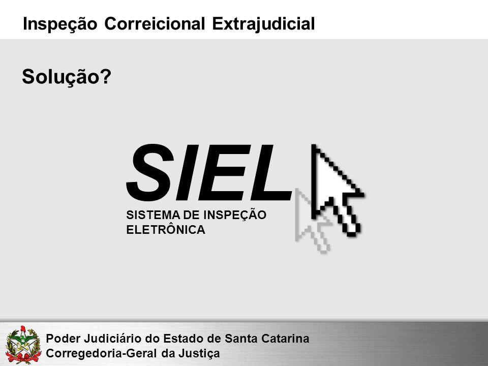 Poder Judiciário do Estado de Santa Catarina Corregedoria-Geral da Justiça Inspeção Correicional Extrajudicial SIEL Solução? SISTEMA DE INSPEÇÃO ELETR