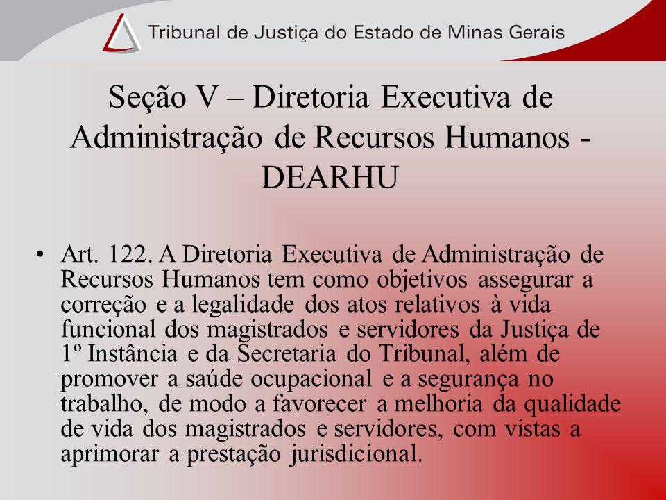 Seção V – Diretoria Executiva de Administração de Recursos Humanos - DEARHU Art. 122. A Diretoria Executiva de Administração de Recursos Humanos tem c