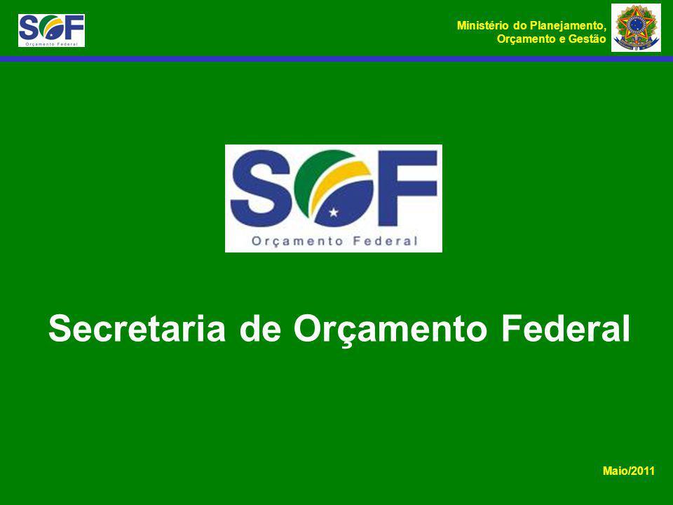 Ministério do Planejamento, Orçamento e Gestão Secretaria de Orçamento Federal Maio/2011