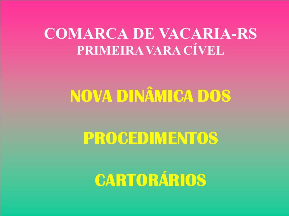 1 COMARCA DE VACARIA-RS PRIMEIRA VARA CÍVEL NOVA DINÂMICA DOS PROCEDIMENTOS CARTORÁRIOS