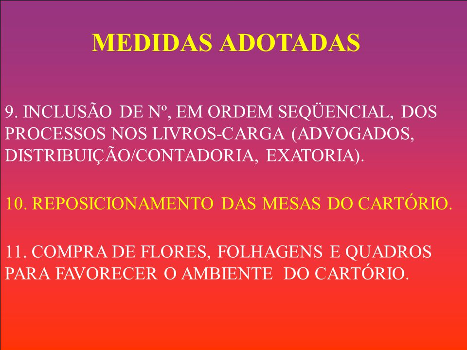 9. INCLUSÃO DE Nº, EM ORDEM SEQÜENCIAL, DOS PROCESSOS NOS LIVROS-CARGA (ADVOGADOS, DISTRIBUIÇÃO/CONTADORIA, EXATORIA). 10. REPOSICIONAMENTO DAS MESAS