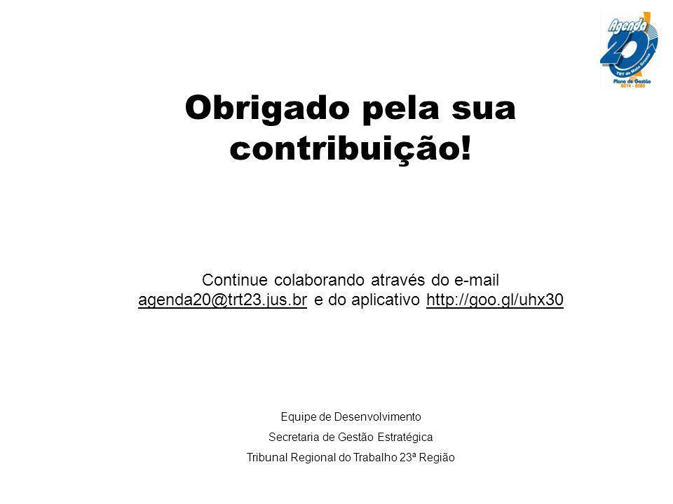 Obrigado pela sua contribuição! Continue colaborando através do e-mail agenda20@trt23.jus.br e do aplicativo http://goo.gl/uhx30 Equipe de Desenvolvim