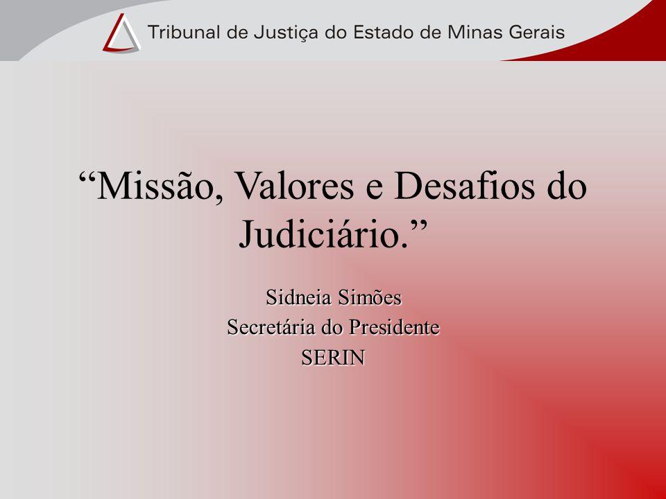 Missão, Valores e Desafios do Judiciário. Sidneia Simões Secretária do Presidente SERIN