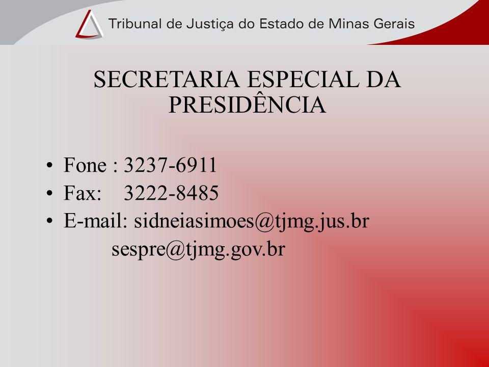 SECRETARIA ESPECIAL DA PRESIDÊNCIA Fone : 3237-6911 Fax: 3222-8485 E-mail: sidneiasimoes@tjmg.jus.br sespre@tjmg.gov.br
